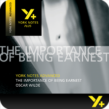 The Importance of Being Earnest: Advanced York Notes A Level Revision Guide