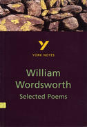 York Notes William Wordsworth, Selected Poems: GCSE GCSE Revision Study Guide