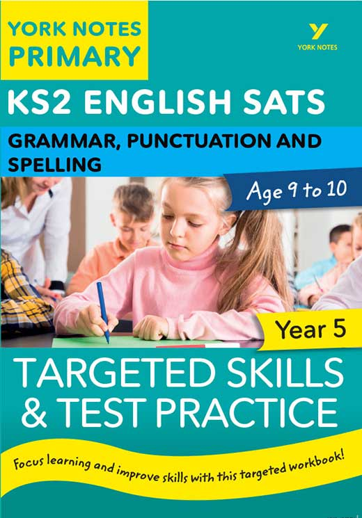 York Notes Grammar, Punctuation and Spelling: Targeted Skills & Test Practice Year 5 KS2 Revision Study Guide